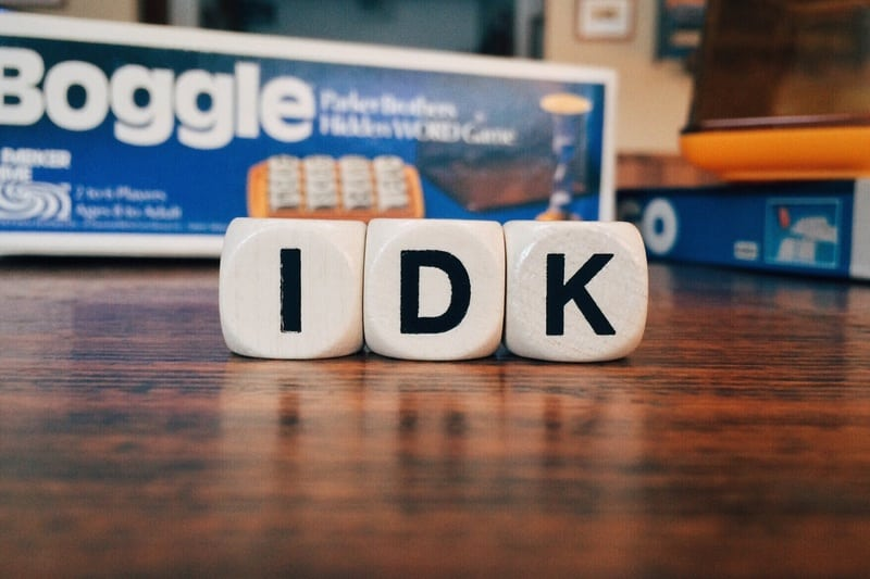 idk - I don't know